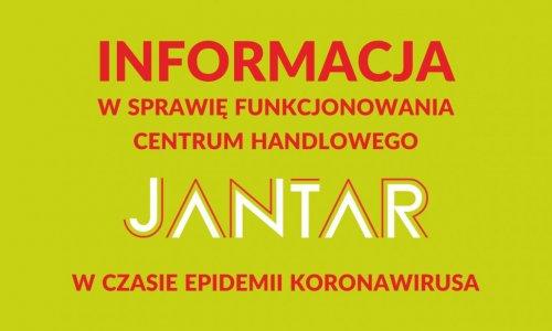 Informacja w sprawie funkcjonowania CH Jantar w czasie epidemii koronawirusa